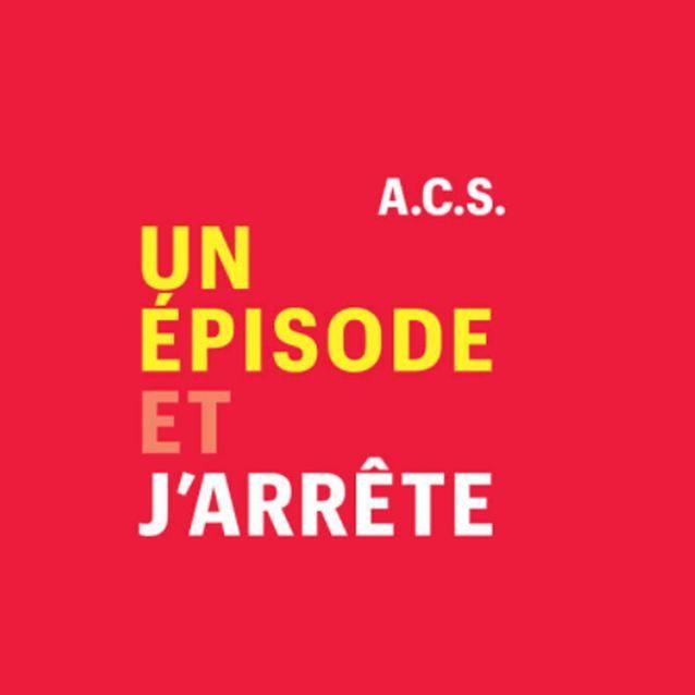 Un épisode et j'arrête    ACS Binge Audio