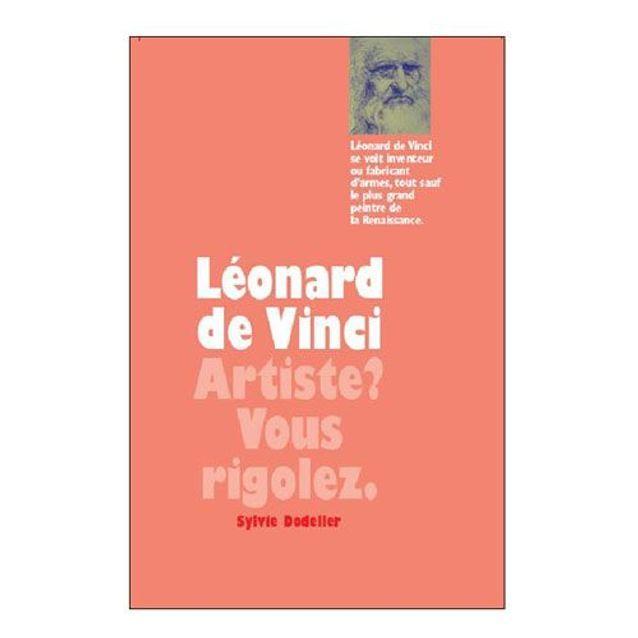 Leonard de Vinci : artiste ? Vous rigolez