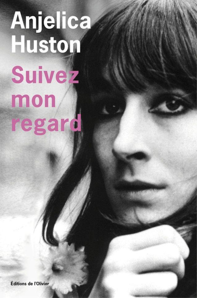 «Suivez mon regard», d'Anjelica Huston (Editions de l'Olivier)