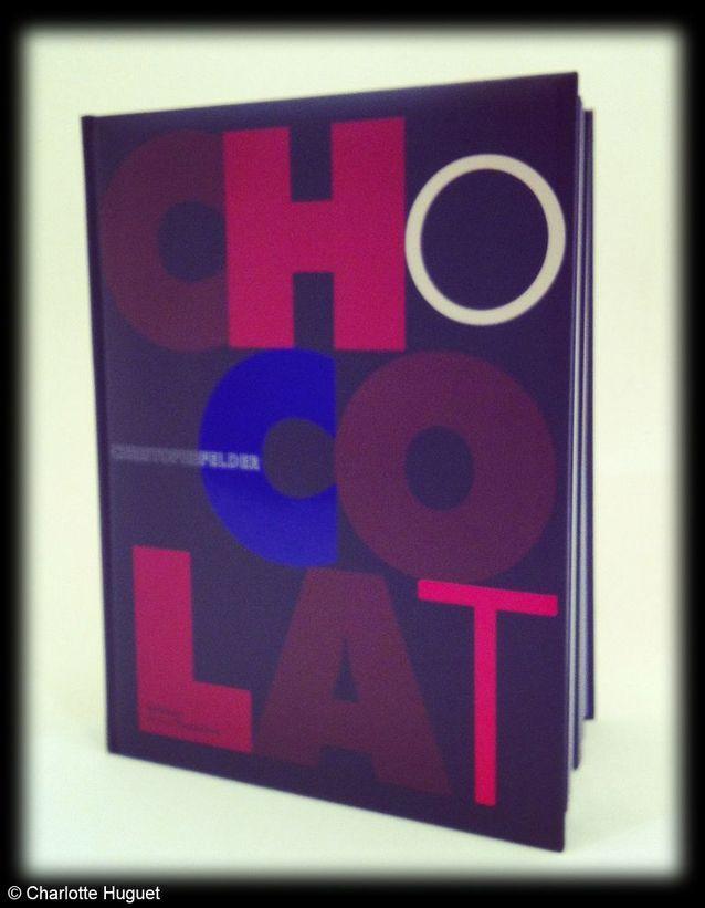 Livre « CHOCOLAT » de Christophe Felder, Edition de La Martinière