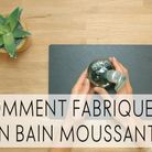 DIY : comment fabriquer son bain moussant