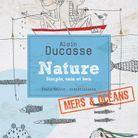 Nature. Mers & Océans. Alain Ducasse et Christophe Saintagne