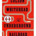 « The Underground Railroad » de Colson Whitehead