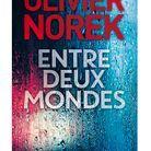 « Entre deux mondes » d'Olivier Norek (Michel Lafon)