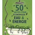 « 50 gestes pour économiser eau et énergie » de Siân Berry(Ed. Vigot)