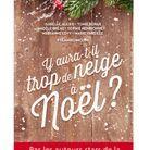 « Y aura-t-il trop de neige à Noël ? » par Isabelle Alexis, Tonie Behar, Adèle Bréau, Sophie Henrionnet, Marianne Levy et Marie Vareille