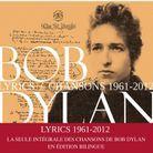 « Bob Dlan, lyrcs/chansons 1961-2012 » (Fayard).