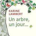 « Un arbre, un jour » de Karine Lambert (Calmann-Lévy)