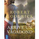 """""""Arrive un vagabond"""" de Robert Goolrick"""