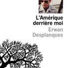 La lecture de Virginie Bloch-Lainé : « L'Amérique derrière moi », d'Erwan Desplanques, éd. L'Olivier