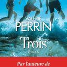 « Trois » de Valérie Perrin (Éditions Albin Michel)