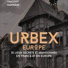 « Urbex Europe : 35 lieux secrets et abandonnés en France et en Europe » de Timothy Hannem (Arthaud)