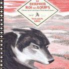 « Le Dernier roi des loups » de William Grill (Sarbacane)