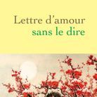 « Lettre d'amour sans le dire », d'Amanda Sthers (Grasset)