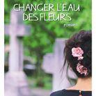 « Changer l'eau des fleurs » de Valérie Perrin (Albin Michel)