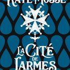 « La cité de larmes », de Kate Mosse (Éditions Sonatine)