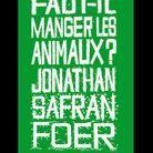 « Faut-il manger les animaux ? » de Jonathan Safran Foer (Points)