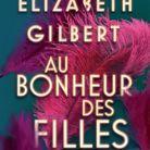 « Au bonheur des filles » de Elizabeth Gilbert (Calmann Lévy)