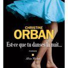 « Est-ce que tu danses la nuit… » de Christine Orban (Albin Michel)
