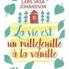« La vie est un millefeuille à la vanille » de Lars Vasa Johansson (Fleuve)