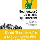 « Seul entouré de chiens qui mordent », de David Thomas (Éditions de l'Olivier)