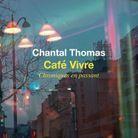 « Café Vivre, Chroniques en passant » de Chantal Thomas (Seuil)