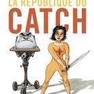 « La république du catch », de Nicolas de Crécy (Casterman)