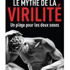 « Le mythe de la virilité, un piège pour les deux sexes » d'Olivia Gazalé (Robert Laffont)