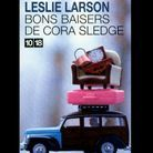 « Bons baisers de Cora Sledge », de Leslie Larson (10/18)