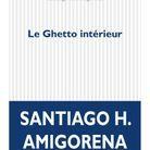 Le document : « Le ghetto intérieur », de Santiago H. Amigorena (P.O.L).